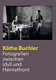 Käthe Buchler - Fotografien zwischen Idyll und Heimatfront