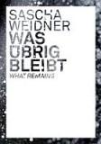 Sascha Weidner / Was übrig bleibt